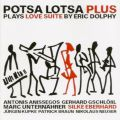 potsa lotsa plus – plays love suite by eric dolphy