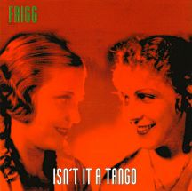 frigg – isn't it a tango